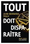 Tout doit disparaitre de Jean Bernard Pouy ed. Gallimard 24,50€