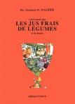 Votre santé par les jus frais de légumes et de fruits de Normann Walker ed. Utovie 12€