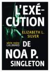 L'exécution de Noa P. Singleton de Elizabeth Silver ed. Gallimard 22,50 €