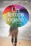 Un temps égaré de Marie-Laure de Cazotte ed. Albin michel 19€