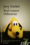 Seul contre Osbourne de Joey Goebel ed. Héloïse d'Ormesson 22€