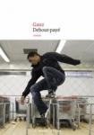 Debout-payé de Gauz ed. Le nouvel Attila 17€