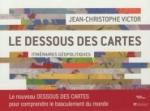 Le dessous des cartes - Itinéraires géopolitiques de Jean-Christophe Victor ed. Tallandier 14,90€