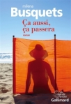 Ca aussi çà passera de Milena Busquets ed. Gallimard 17€