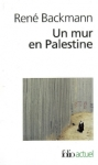 Un mur en palestine de Rene Backmann ed. folio 8,50€