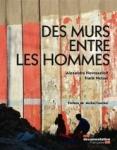 Des murs entre les hommes de Alexandra Novosseloff, Frank Neisse ed. Documentation Française 27€