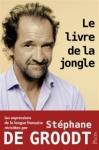 Le livre de la jongle : les expressions de la langue française revisitées par Stéphane De Groodt