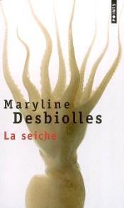 La seiche de Maryline Desbiolles , 5,40€ - ed. Seuil/points - disponible également à la librairie EAN 13 : 9782020382052