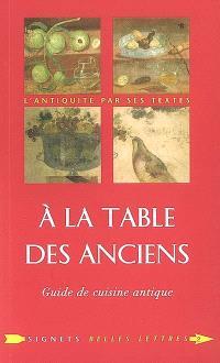 A la table des Anciens : guide de cuisine antique de Laure de Chantal, 15€ - ed. Belles lettres - Sur commande EAN 13 : 9782251030029