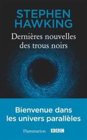 Dernières nouvelles des trous noirs de Stephen Hawking, 10€ - ed. Flammarion - Disponible à la librairie également EAN : 9782081394735