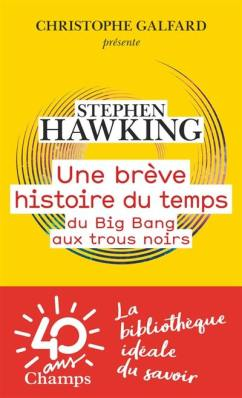 Une brève histoire du temps du Big bang aux trous noirs de Stephen Hawking, 6€ - ed. Champs/Flammarion - Disponible à la librairie également EAN : 9782081404342
