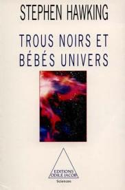 Trous noirs et bébés univers de Stephen Hawking, 24,90€ - ed. Odile Jacob - Disponible à la librairie également EAN : 9782738102270
