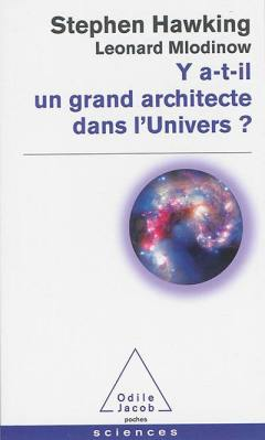 Y a-t-il un grand achitecte dans l'Univers? de Stephen Hawking, 10,90€ - ed. Odile Jacob - également disponible à la librairie